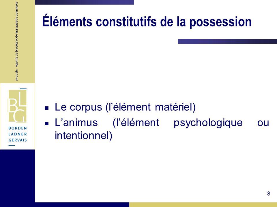 Avocats · Agents de brevets et de marques de commerce 8 Éléments constitutifs de la possession Le corpus (lélément matériel) Lanimus (lélément psychol