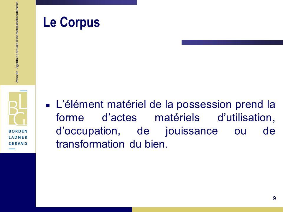 Avocats · Agents de brevets et de marques de commerce 9 Le Corpus Lélément matériel de la possession prend la forme dactes matériels dutilisation, doc