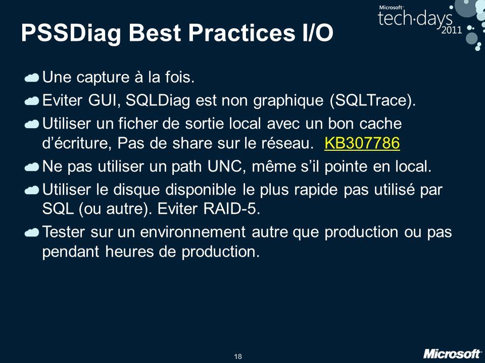 18 PSSDiag Best Practices I/O Une capture à la fois.