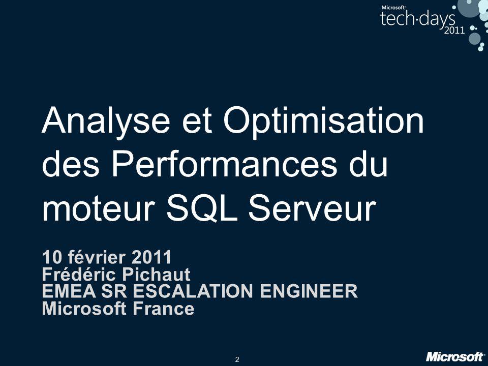 2 Analyse et Optimisation des Performances du moteur SQL Serveur 10 février 2011 Frédéric Pichaut EMEA SR ESCALATION ENGINEER Microsoft France