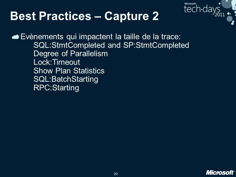 20 Best Practices – Capture 2 Evènements qui impactent la taille de la trace: SQL:StmtCompleted and SP:StmtCompleted Degree of Parallelism Lock:Timeou