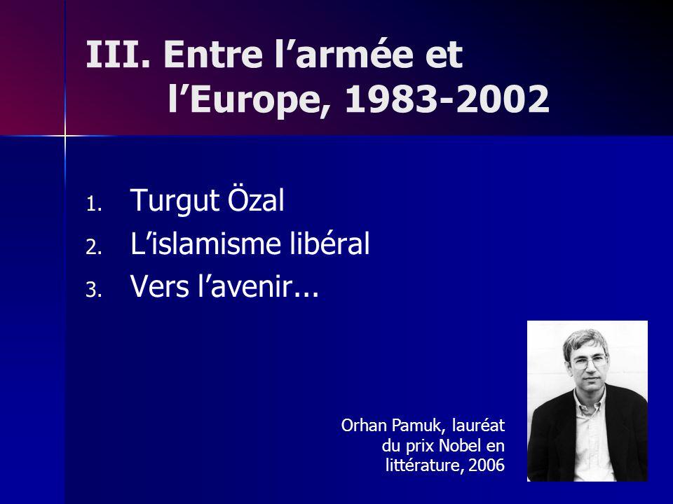 III. Entre larmée et lEurope, 1983-2002 1. Turgut Özal 2.