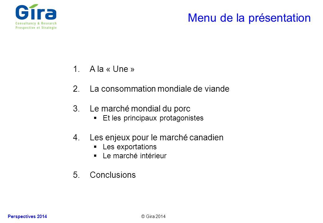 © Gira 2014 Perspectives 2014 1.A la « Une » 2.La consommation mondiale de viande 3.Le marché mondial du porc Et les principaux protagonistes 4.Les en