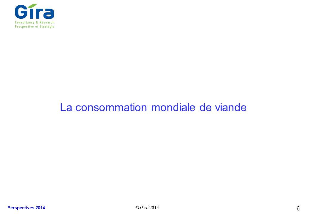 © Gira 2014 Perspectives 2014 © Gira 2014 Consommation mondiale en 2013/2014 Une croissance plus forte en 2014, grâce à la volaille 7 La consommation mondiale de viande, K tec, 2009-2014f