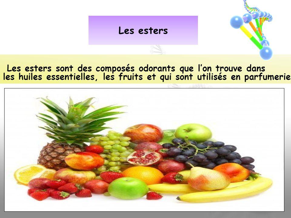 Les esters Les esters sont des composés odorants que lon trouve dans les huiles essentielles, les fruits et qui sont utilisés en parfumerie.