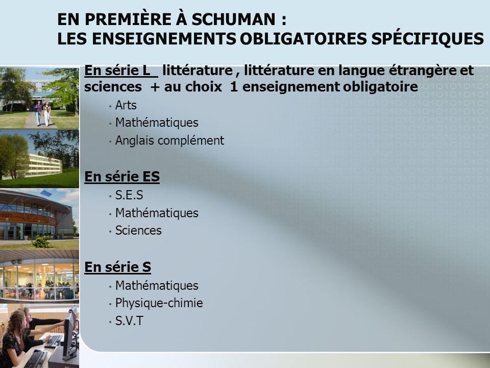 EN PREMIÈRE À SCHUMAN : LES ENSEIGNEMENTS OBLIGATOIRES SPÉCIFIQUES En série L littérature, littérature en langue étrangère et sciences + au choix 1 en