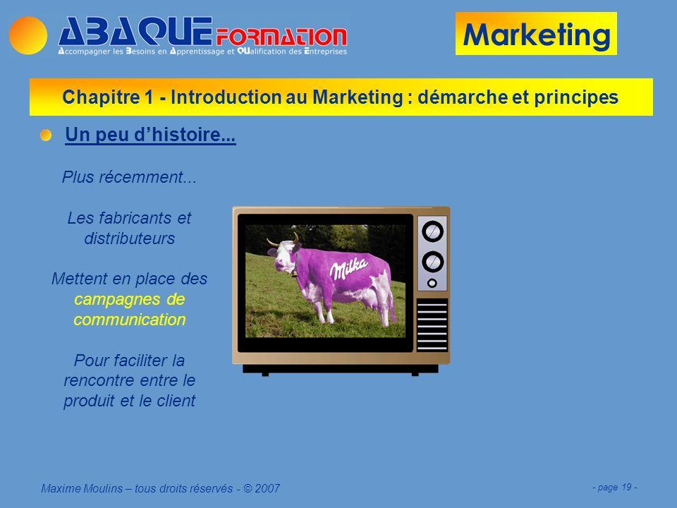 Marketing Maxime Moulins – tous droits réservés - © 2007 - page 19 - Chapitre 1 - Introduction au Marketing : démarche et principes Un peu dhistoire...