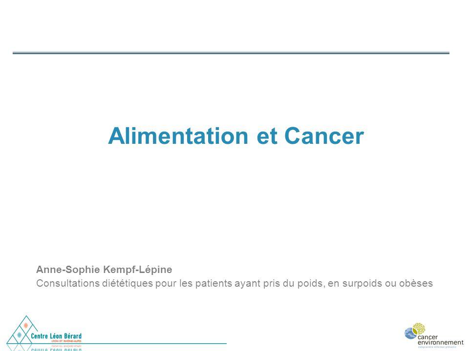 Alimentation et Cancer Anne-Sophie Kempf-Lépine Consultations diététiques pour les patients ayant pris du poids, en surpoids ou obèses