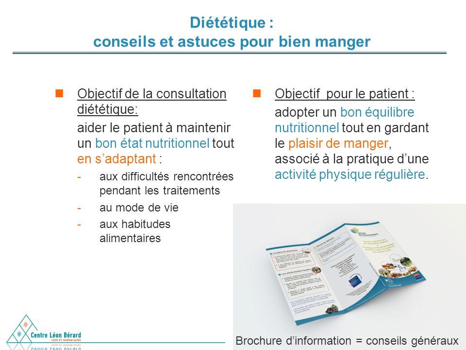 Diététique : conseils et astuces pour bien manger Objectif de la consultation diététique: aider le patient à maintenir un bon état nutritionnel tout e