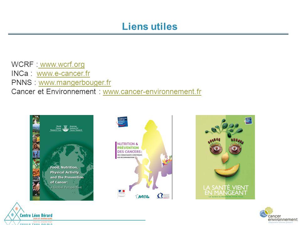 Liens utiles WCRF : www.wcrf.org www.wcrf.org INCa : www.e-cancer.frwww.e-cancer.fr PNNS : www.mangerbouger.frwww.mangerbouger.fr Cancer et Environnem
