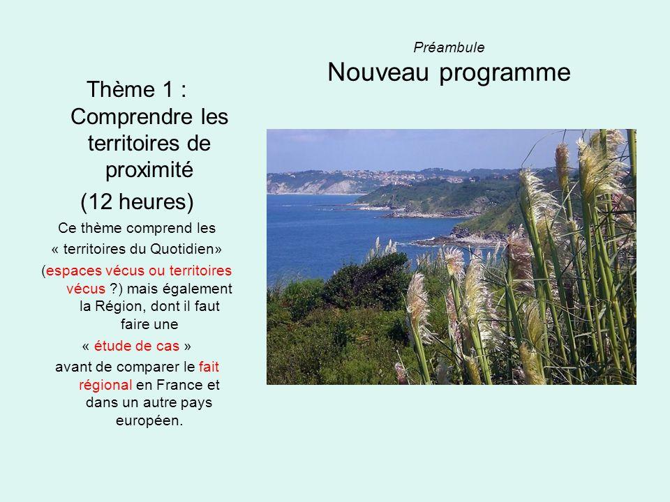 Préambule Nouveau programme Thème 1 : Comprendre les territoires de proximité (12 heures) Ce thème comprend les « territoires du Quotidien» (espaces v