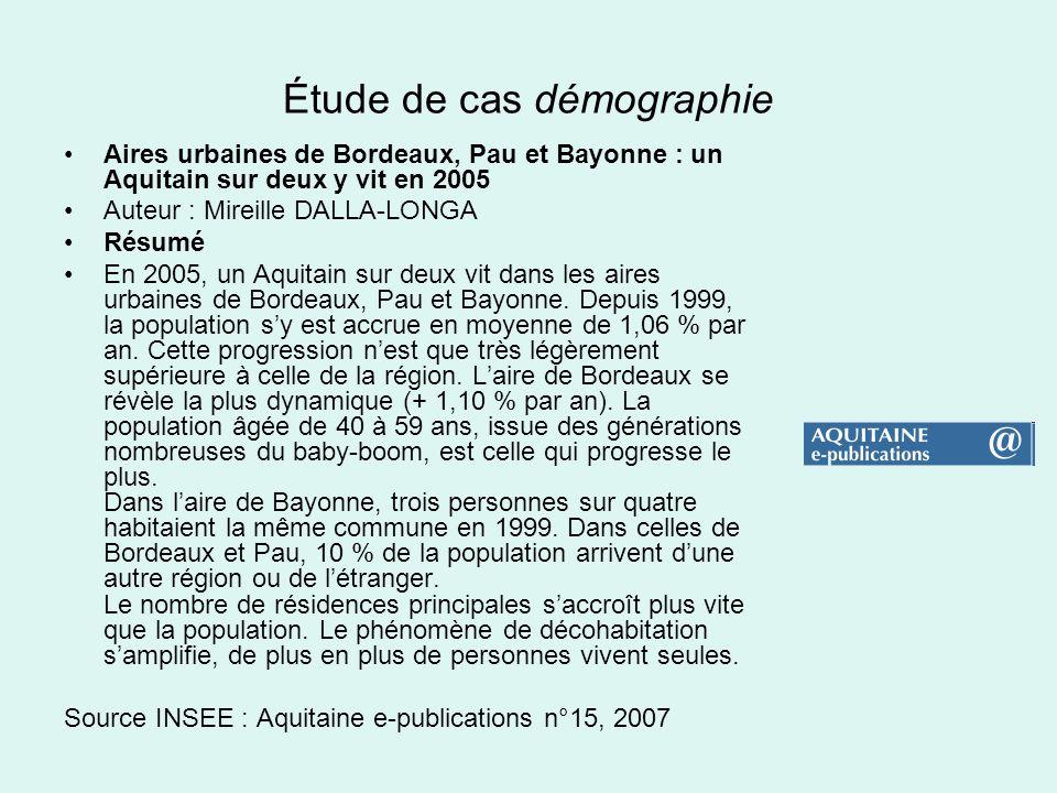 Étude de cas démographie Aires urbaines de Bordeaux, Pau et Bayonne : un Aquitain sur deux y vit en 2005 Auteur : Mireille DALLA-LONGA Résumé En 2005,