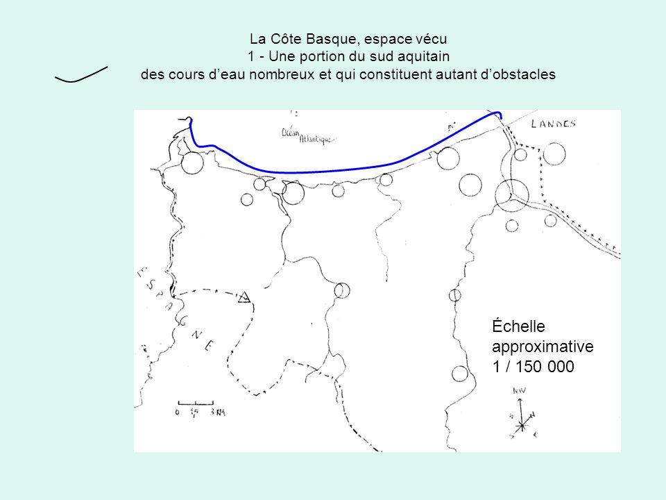 La Côte Basque, espace vécu 1 - Une portion du sud aquitain des montagnes fermant la région sur son flanc méridional Échelle approximative 1 / 150 000