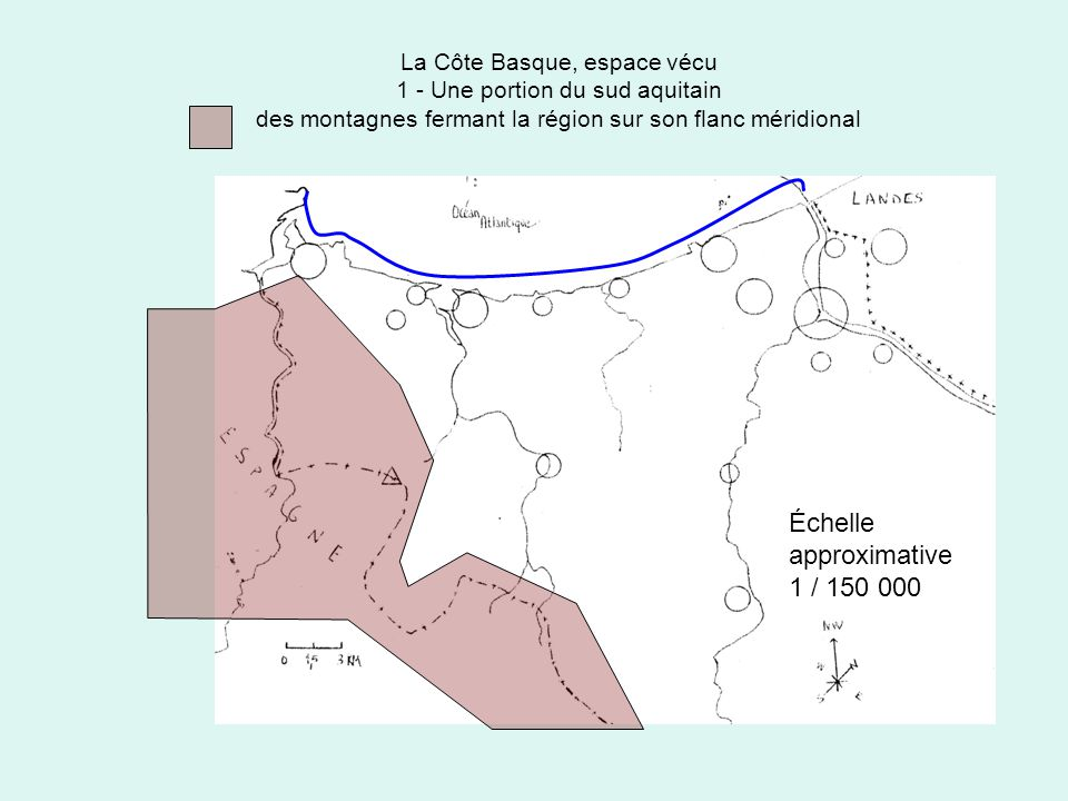 La Côte Basque, espace vécu 1 - Une portion du sud aquitain +++++ la limite du département des PA, qui ne correspond pas totalement à celle de la région Échelle approximative 1 / 150 000