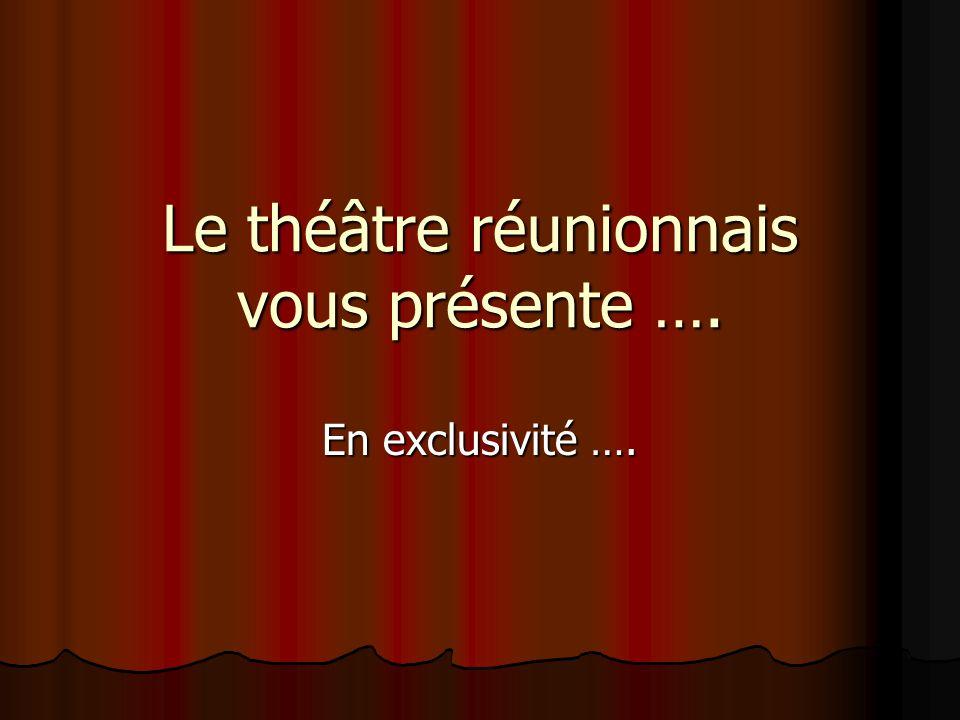Le théâtre réunionnais vous présente …. En exclusivité ….
