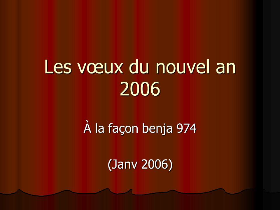 Les vœux du nouvel an 2006 À la façon benja 974 (Janv 2006)