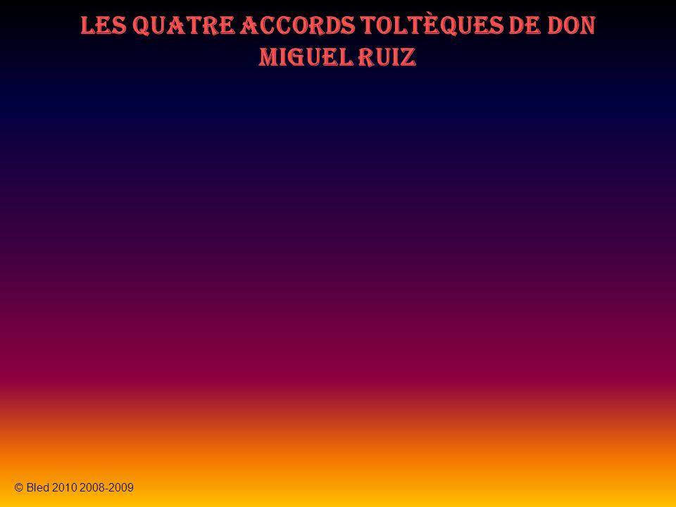 Les quatre accords toltèques de Don Miguel Ruiz © Bled 2010 2008-2009