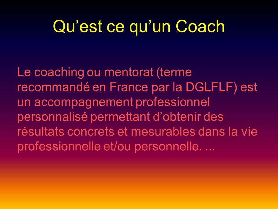Quest ce quun Coach Le coaching ou mentorat (terme recommandé en France par la DGLFLF) est un accompagnement professionnel personnalisé permettant dob