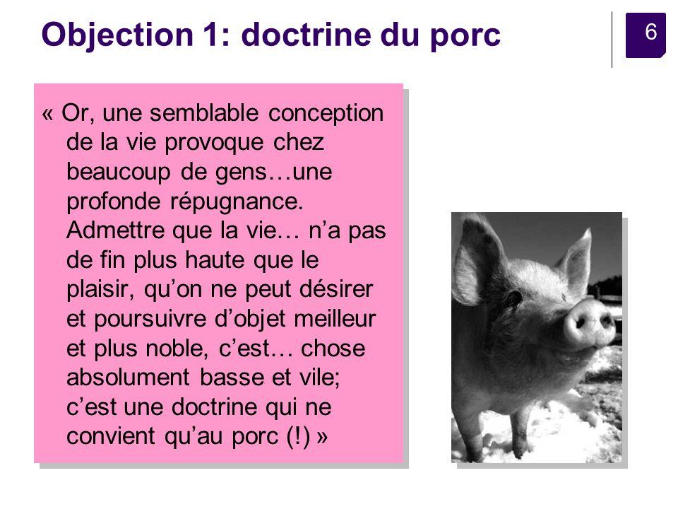 6 Objection 1: doctrine du porc « Or, une semblable conception de la vie provoque chez beaucoup de gens…une profonde répugnance.