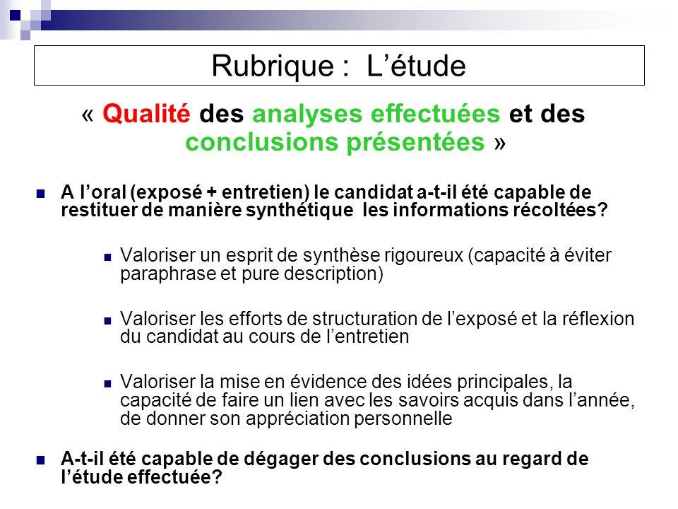 « Qualité des analyses effectuées et des conclusions présentées » A loral (exposé + entretien) le candidat a-t-il été capable de restituer de manière synthétique les informations récoltées.