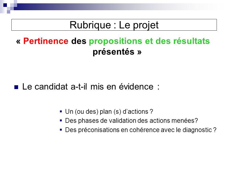 « Pertinence des propositions et des résultats présentés » Le candidat a-t-il mis en évidence : Un (ou des) plan (s) dactions .