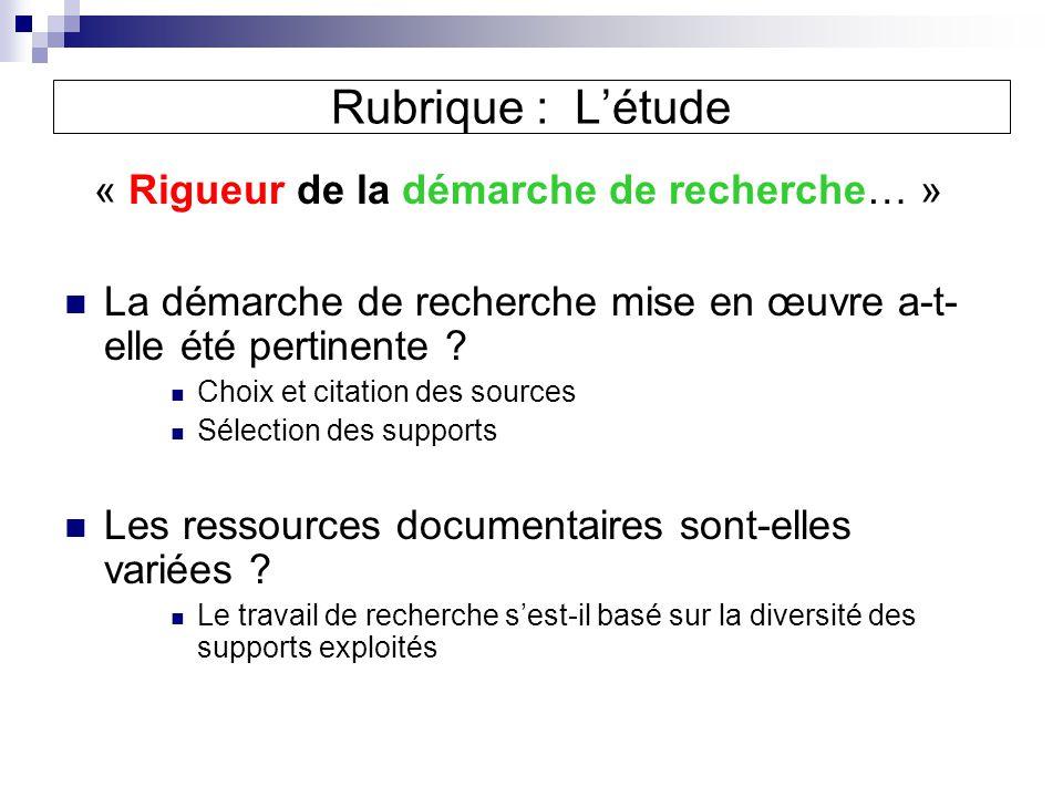 Rubrique : Létude « Rigueur de la démarche de recherche… » La démarche de recherche mise en œuvre a-t- elle été pertinente .