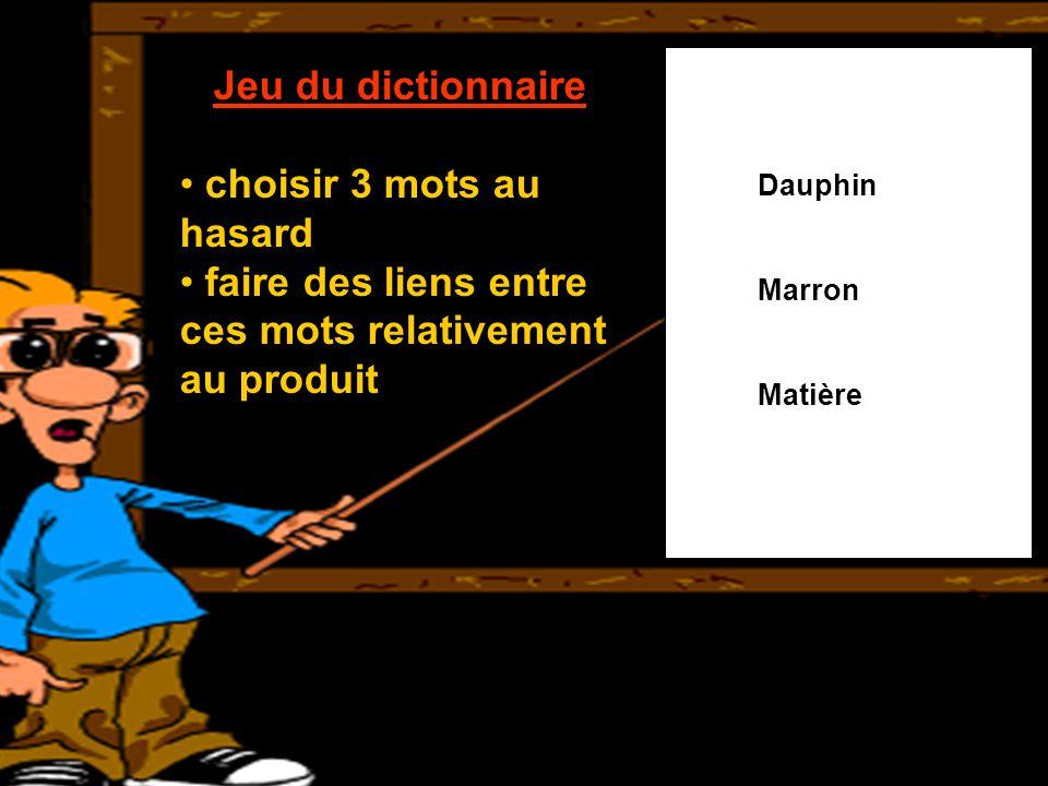 Jeu du dictionnaire choisir 3 mots au hasard faire des liens entre ces mots relativement au produit Dauphin Marron Matière