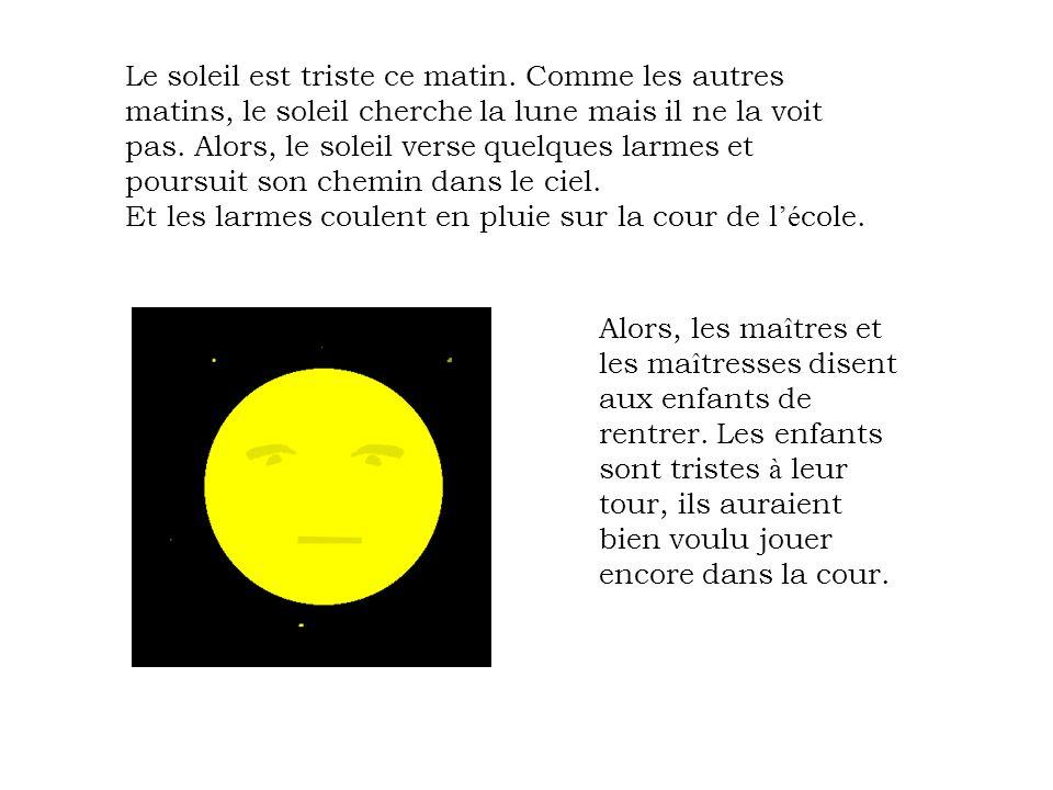 Les enfants é coutent l histoire triste du soleil qui est amoureux de la lune, mais la lune, elle ne le sait pas, ou bien alors, est-elle timide.
