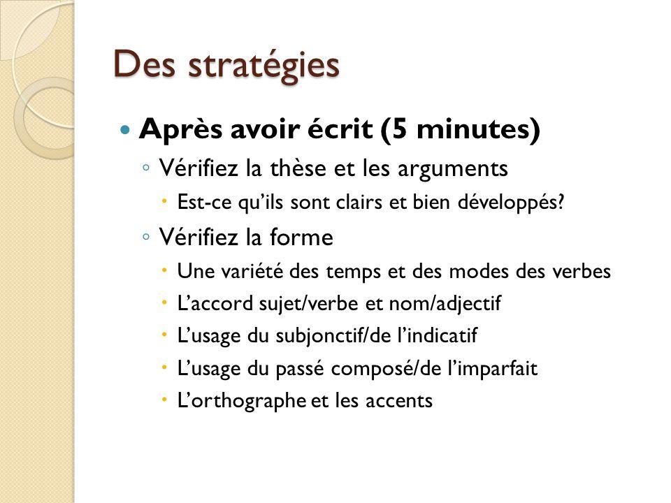 Des stratégies Après avoir écrit (5 minutes) Vérifiez la thèse et les arguments Est-ce quils sont clairs et bien développés? Vérifiez la forme Une var