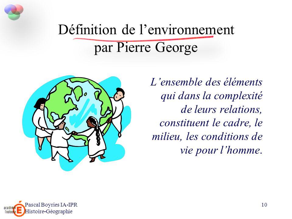 10 Définition de lenvironnement par Pierre George Lensemble des éléments qui dans la complexité de leurs relations, constituent le cadre, le milieu, l