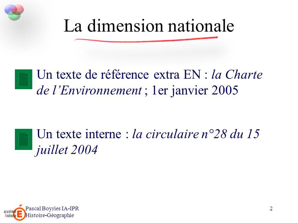 Pascal Boyries IA-IPR Histoire-Géographie 2 La dimension nationale Un texte interne : la circulaire n°28 du 15 juillet 2004 Un texte de référence extr