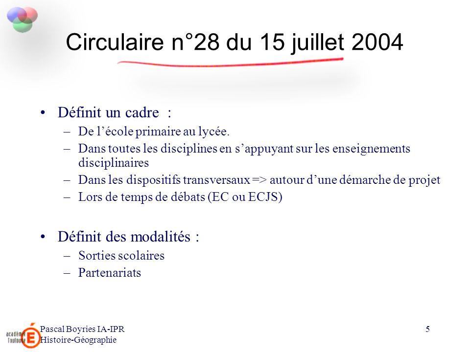 Pascal Boyries IA-IPR Histoire-Géographie 5 Circulaire n°28 du 15 juillet 2004 Définit un cadre : –De lécole primaire au lycée. –Dans toutes les disci