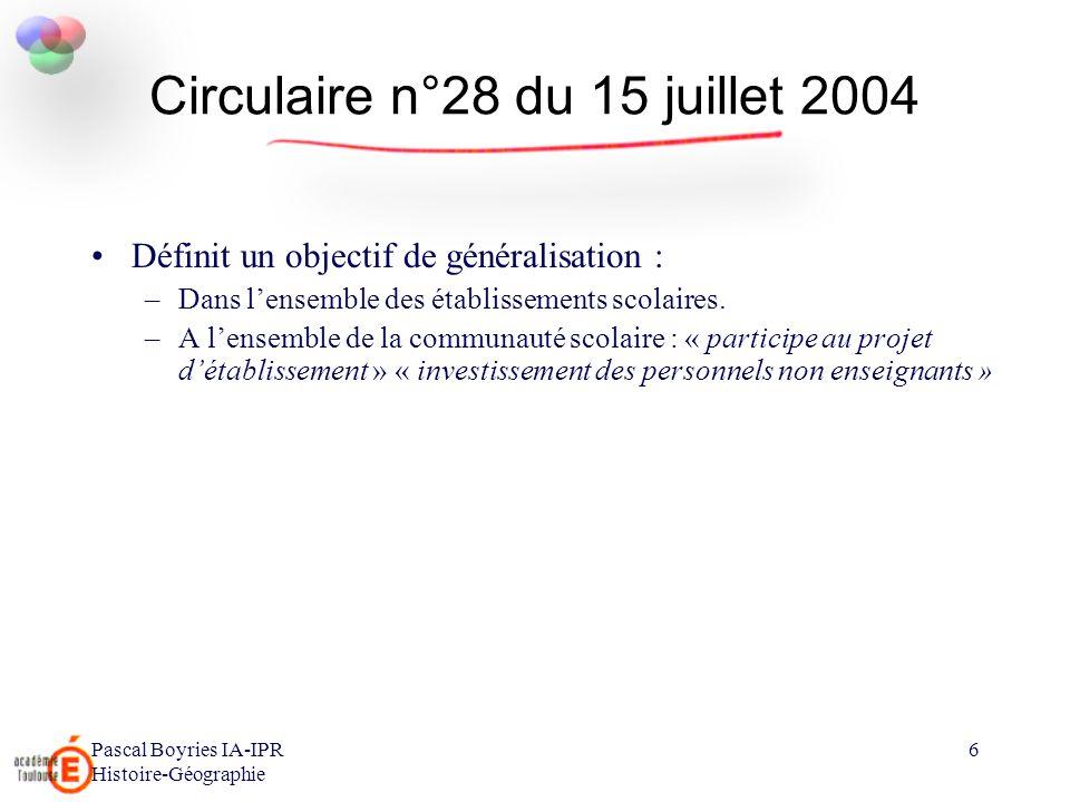 Pascal Boyries IA-IPR Histoire-Géographie 6 Circulaire n°28 du 15 juillet 2004 Définit un objectif de généralisation : –Dans lensemble des établisseme
