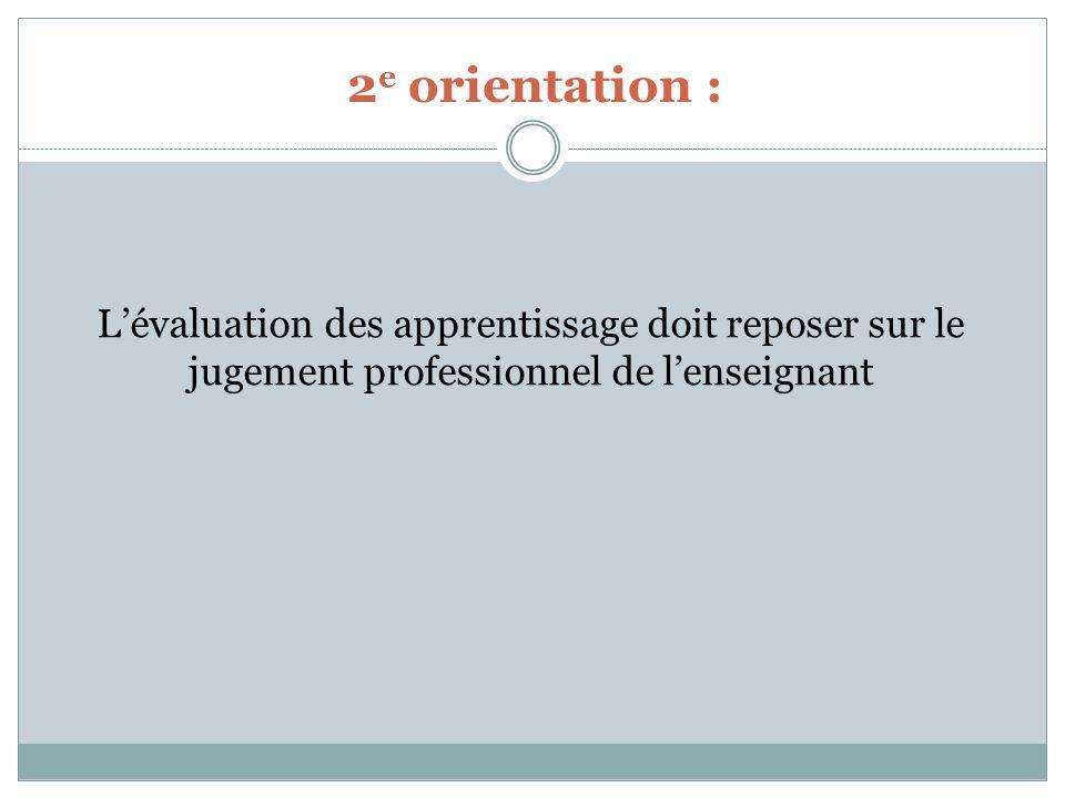 2 e orientation : Lévaluation des apprentissage doit reposer sur le jugement professionnel de lenseignant