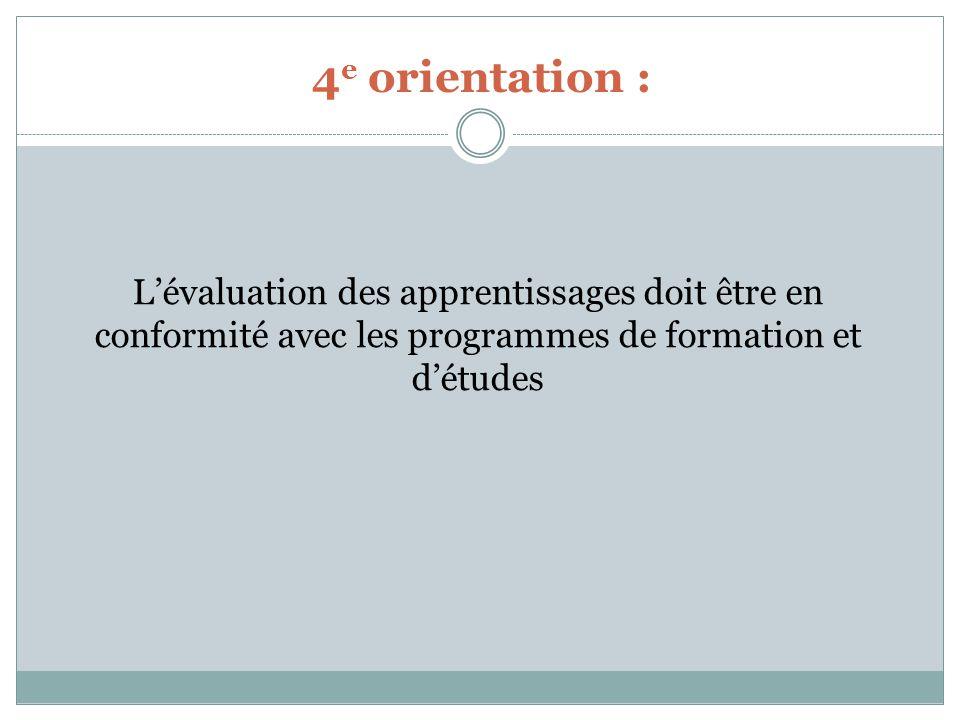 4 e orientation : Lévaluation des apprentissages doit être en conformité avec les programmes de formation et détudes