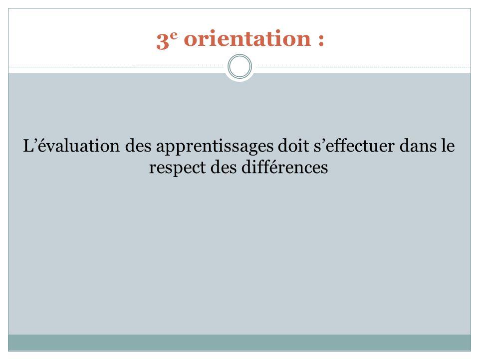 3 e orientation : Lévaluation des apprentissages doit seffectuer dans le respect des différences