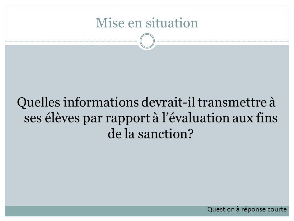 Mise en situation Quelles informations devrait-il transmettre à ses élèves par rapport à lévaluation aux fins de la sanction.