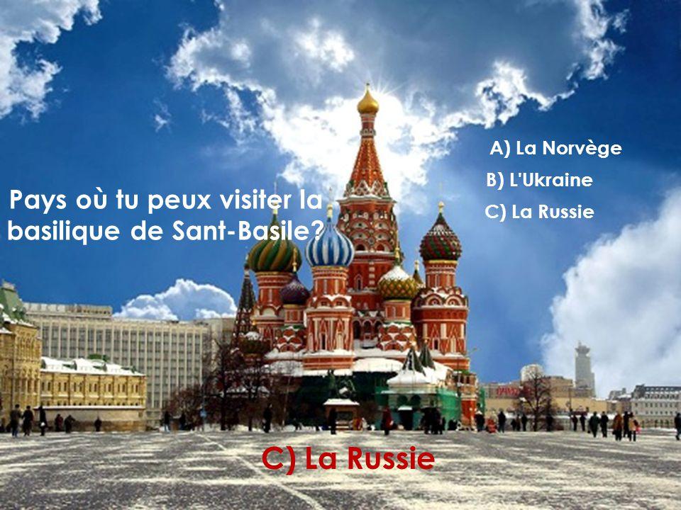 Pays où tu peux visiter la basilique de Sant-Basile? A) La Norvège B) L Ukraine C) La Russie