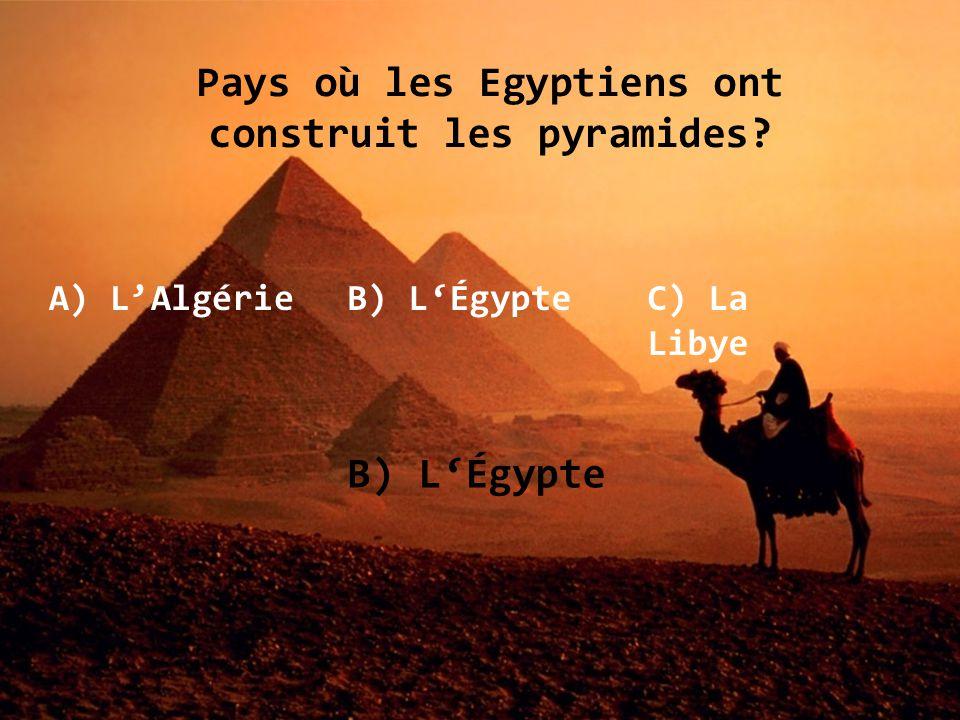 Pays où les Egyptiens ont construit les pyramides? A) LAlgérieB) LÉgypteC) La Libye B) LÉgypte