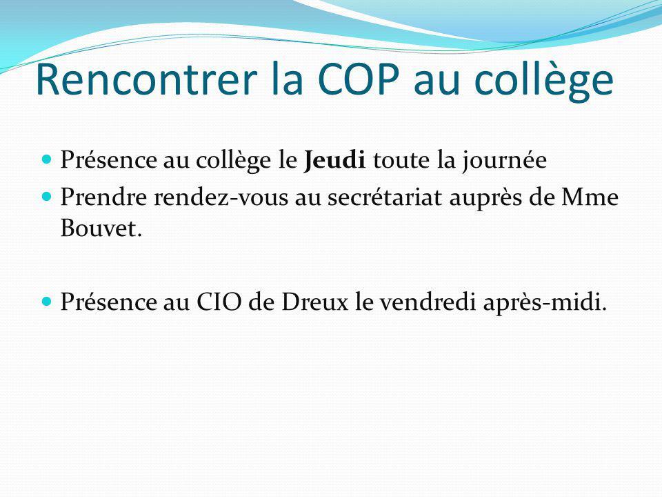 Rencontrer la COP au collège Présence au collège le Jeudi toute la journée Prendre rendez-vous au secrétariat auprès de Mme Bouvet.