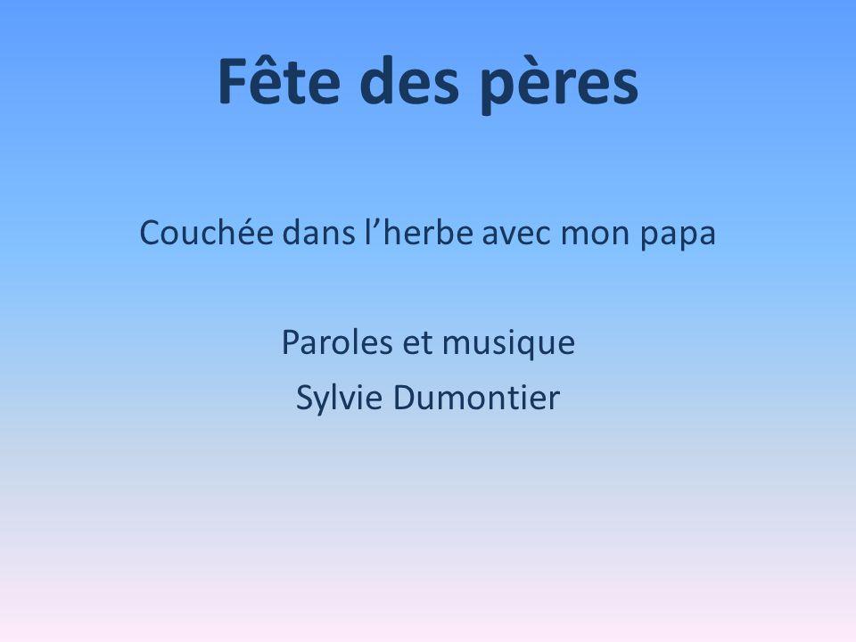 Fête des pères Couchée dans lherbe avec mon papa Paroles et musique Sylvie Dumontier