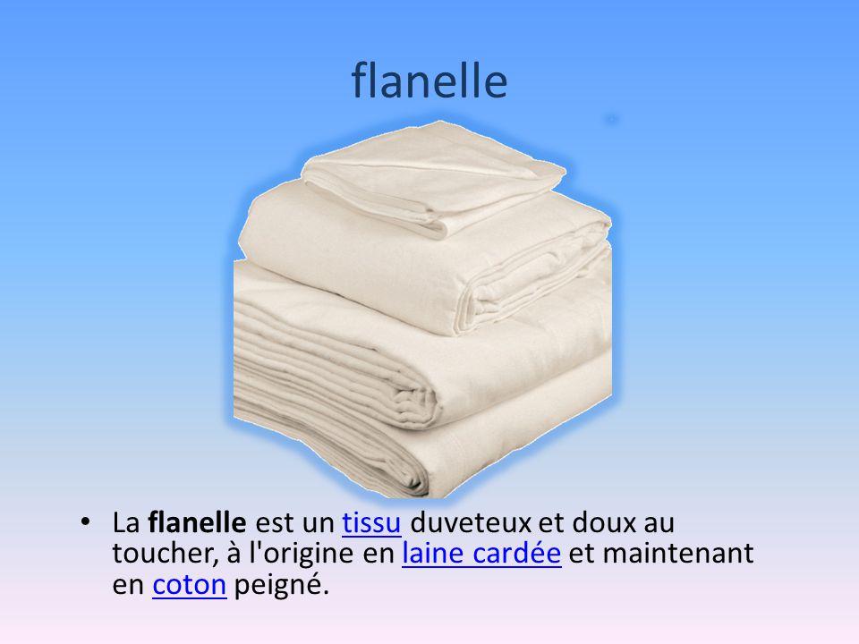 flanelle La flanelle est un tissu duveteux et doux au toucher, à l origine en laine cardée et maintenant en coton peigné.tissulaine cardéecoton