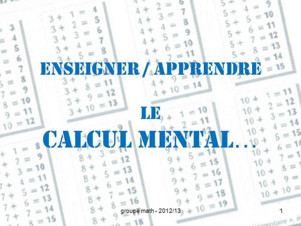 Enseigner / apprendre le calcul mental … 1groupe math - 2012/13