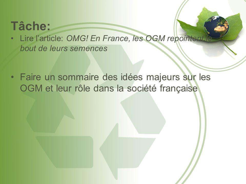 Tâche: Lire larticle: OMG! En France, les OGM repointent le bout de leurs semences Faire un sommaire des idées majeurs sur les OGM et leur rôle dans l