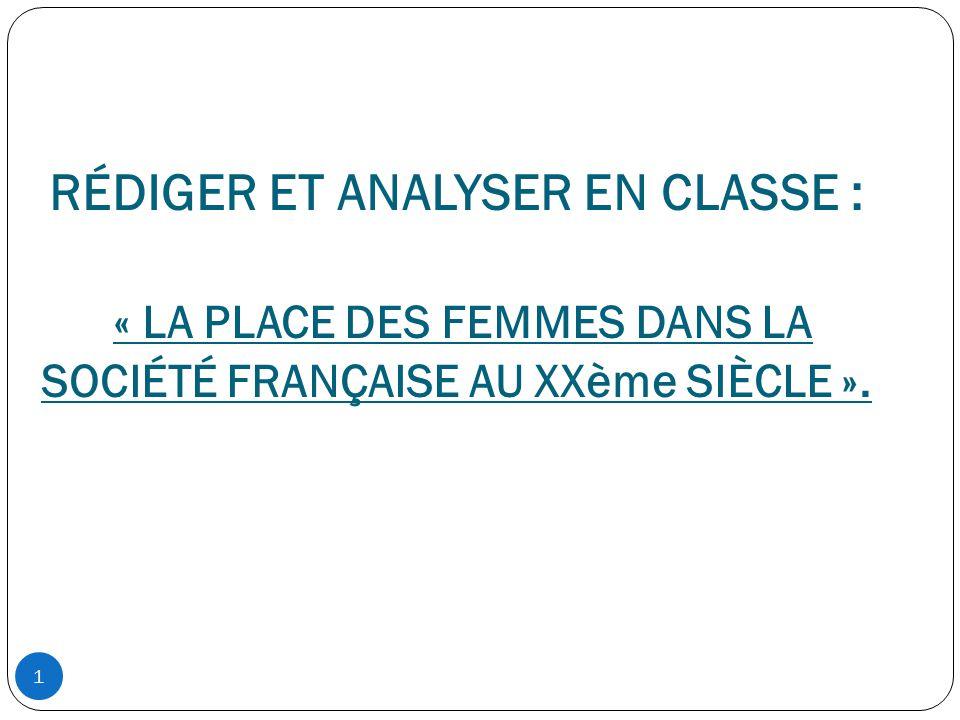 1 RÉDIGER ET ANALYSER EN CLASSE : « LA PLACE DES FEMMES DANS LA SOCIÉTÉ FRANÇAISE AU XXème SIÈCLE ».