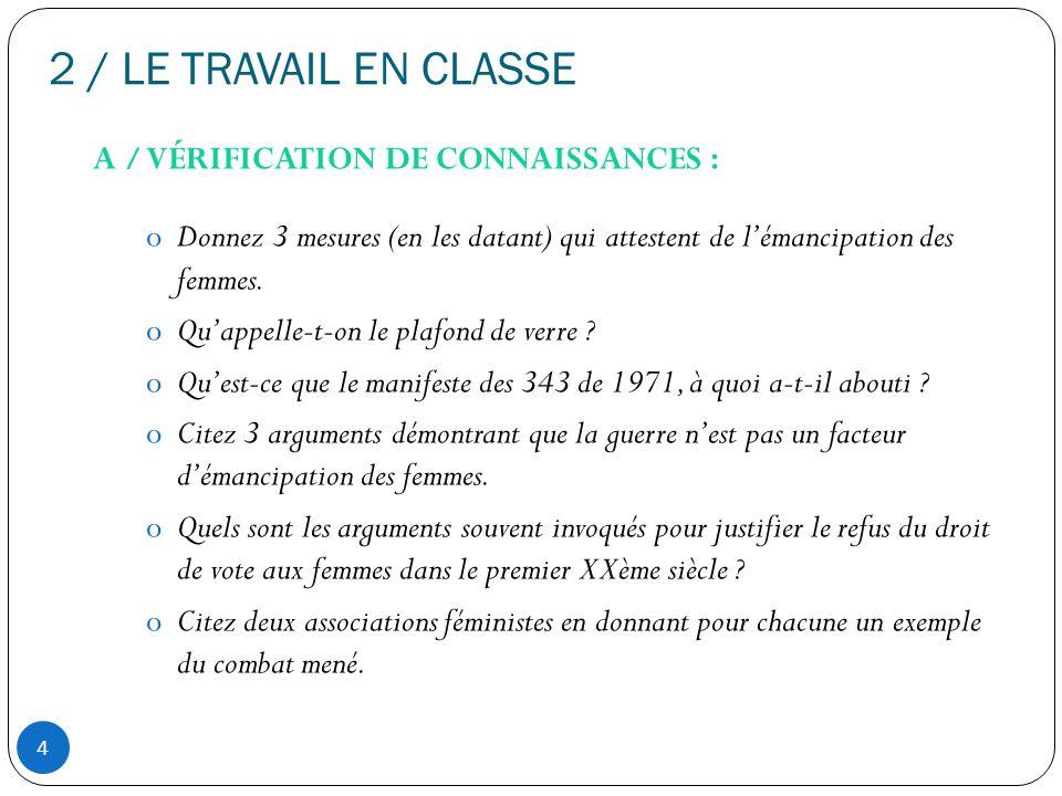 2 / LE TRAVAIL EN CLASSE A / VÉRIFICATION DE CONNAISSANCES : oDonnez 3 mesures (en les datant) qui attestent de lémancipation des femmes.