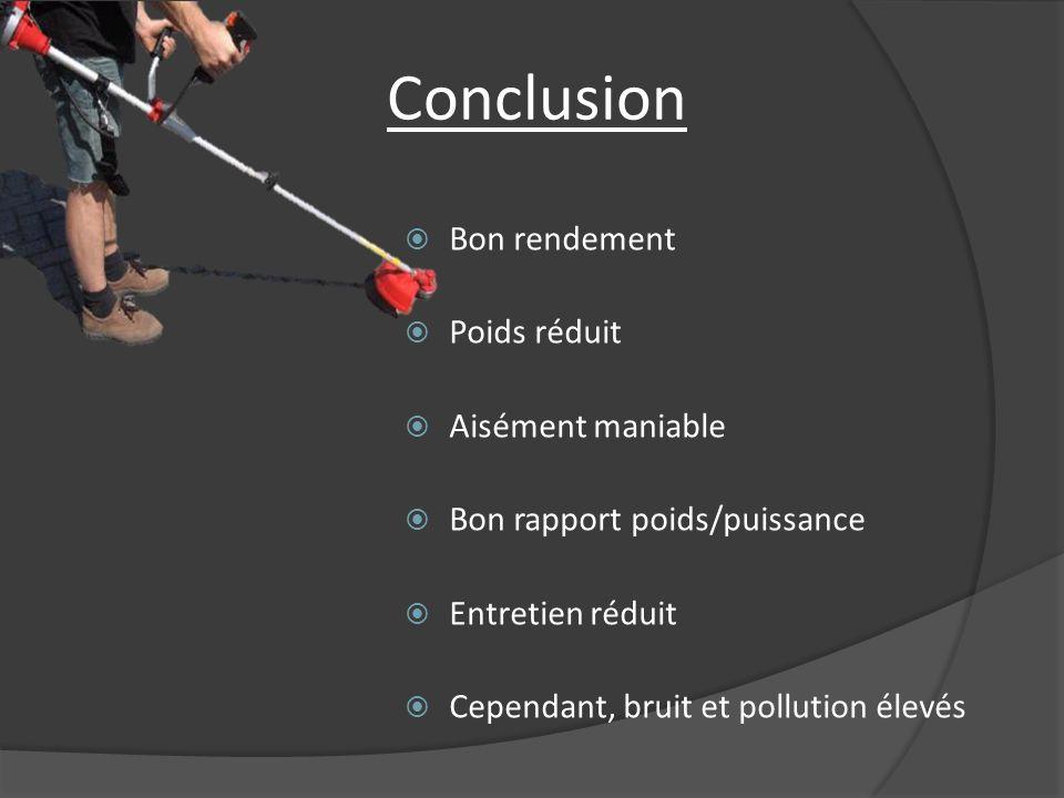 Conclusion Bon rendement Poids réduit Aisément maniable Bon rapport poids/puissance Entretien réduit Cependant, bruit et pollution élevés