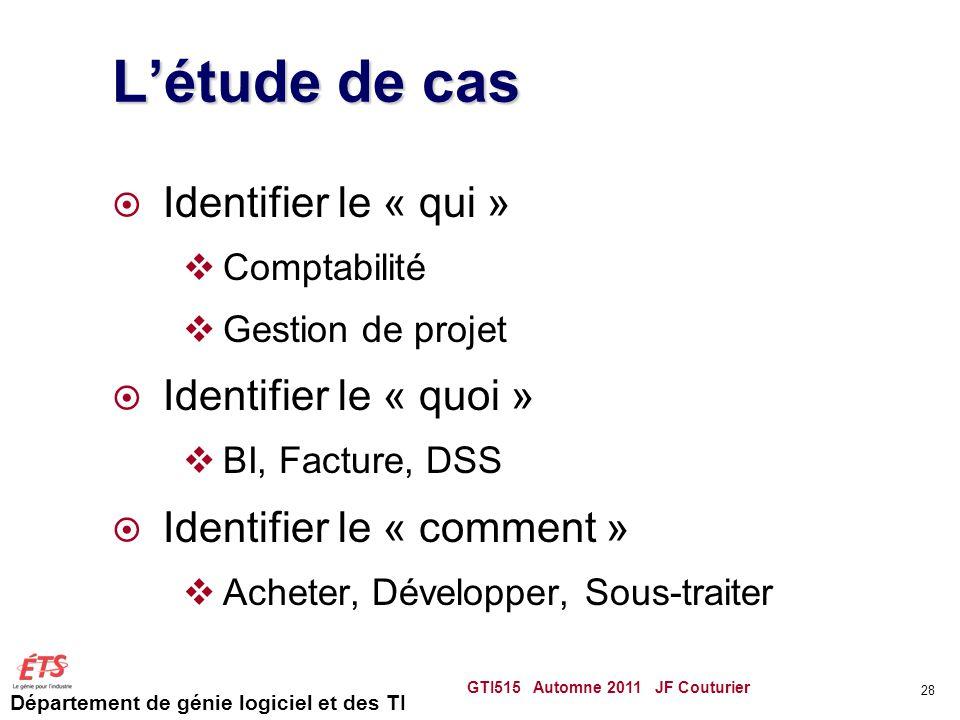 Département de génie logiciel et des TI Létude de cas Identifier le « qui » Comptabilité Gestion de projet Identifier le « quoi » BI, Facture, DSS Ide