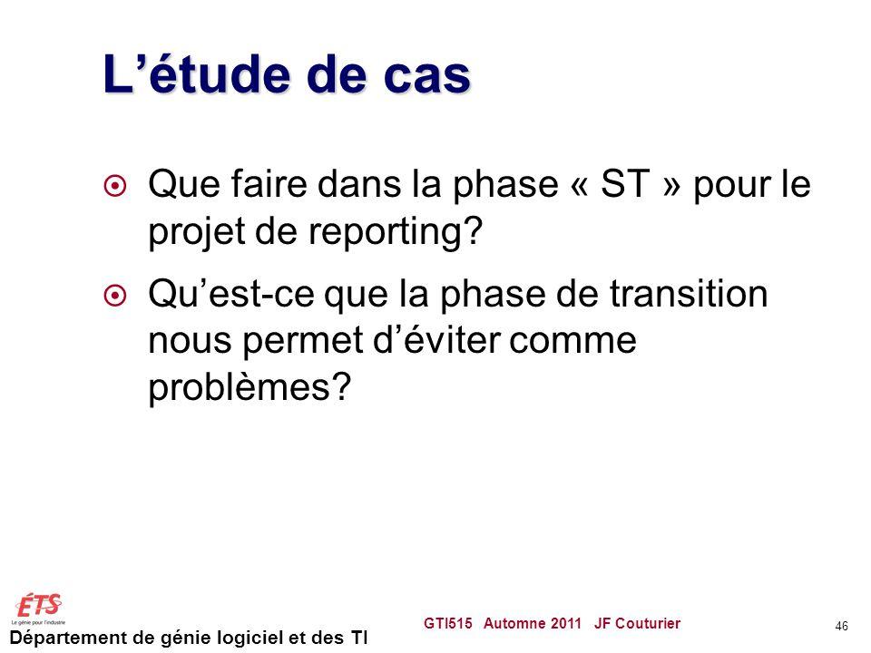 Département de génie logiciel et des TI Létude de cas Que faire dans la phase « ST » pour le projet de reporting? Quest-ce que la phase de transition