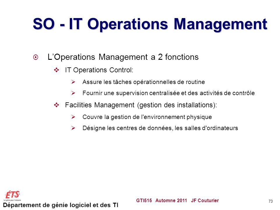 Département de génie logiciel et des TI SO - IT Operations Management LOperations Management a 2 fonctions IT Operations Control: Assure les tâches op
